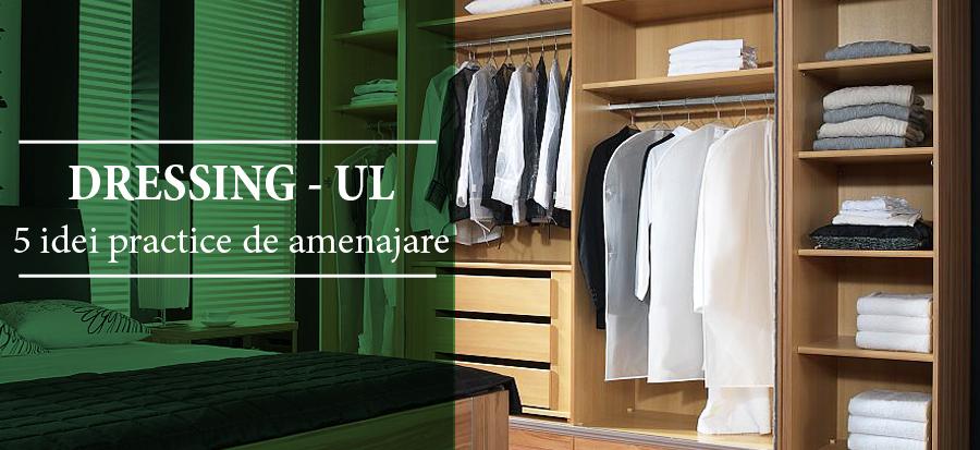 Dressing-ul – 5 idei practice de amenajare